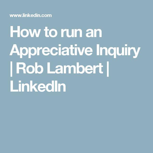 How to run an Appreciative Inquiry | Rob Lambert | LinkedIn