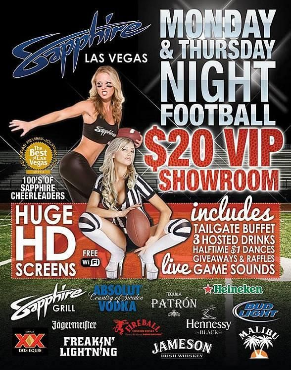 Watch Monday & Thursday Night Football with 100′s of beautiful Sapphire cheerleaders and great food as well at Sapphire Las Vegas, The World's Largest Gentlemen's Club, each and every week.