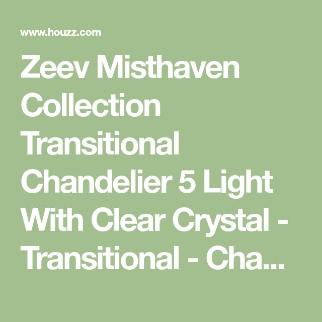Zeev Misthaven Collection Transitional Chandelier 5 Light With Clear Crystal - Transitional - Chandeliers - by clickhere2shop