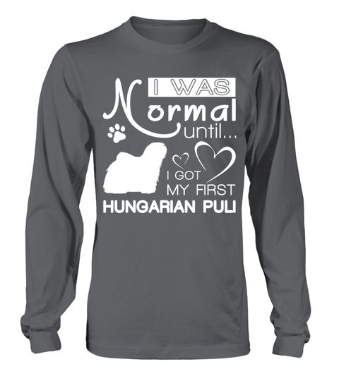 # Normal-until-Hungarian-Puli .  I was normal until I got my first Hungarian PuliHungarian Pulis, Hungarian Puli Shirt, Hungarian Puli Hoodie, Hungarian Puli Lover