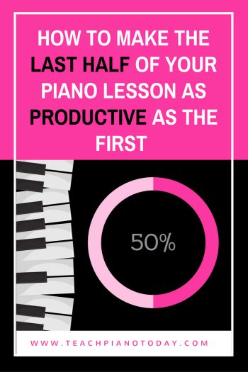 How To Make The Last Half Of A Piano Lesson As Productive As The First