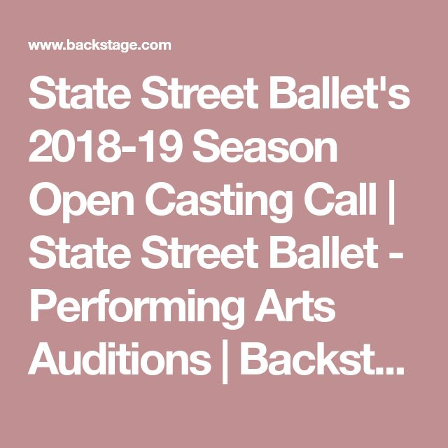 State Street Ballet's 2018-19 Season Open Casting Call   State Street Ballet - Performing Arts Auditions   Backstage