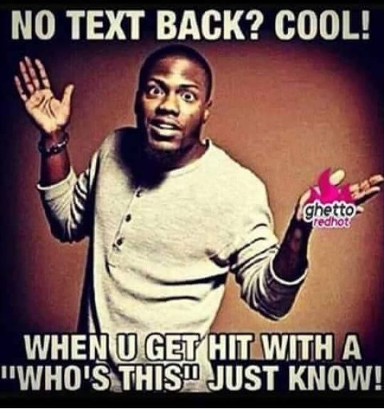 """No text back ?cool! When you get hit with a """"who's this"""" just know.Humor, funny, single, stand up, Meme"""