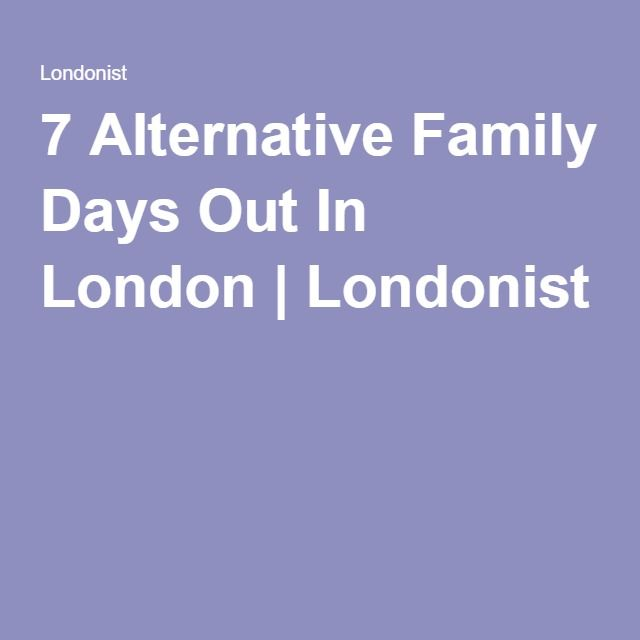 7 Alternative Family Days Out In London | Londonist