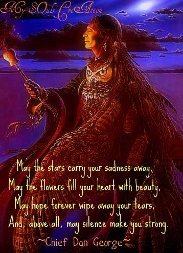 may the stars carry your sadness away.... - chief Dan George, Native American prayer