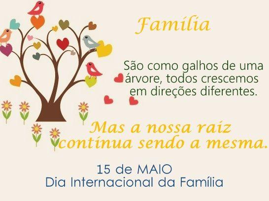 Família São como galhos de uma árvore, todos crescemos em direções diferentes... Mas a nossa raiz continua sendo a mesma. 15 de maio Dia...