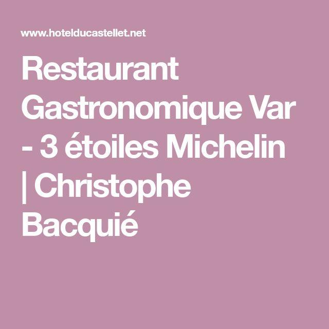 Restaurant Gastronomique Var - 3 étoiles Michelin  Christophe Bacquié