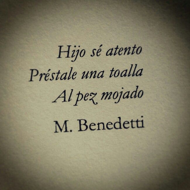 Hijo, sé atento Préstale una toalla Al pez mojado M. Benedetti #citas #frases