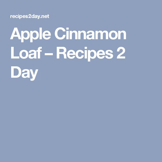 Apple Cinnamon Loaf – Recipes 2 Day