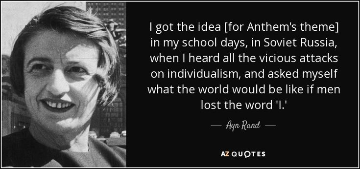 Ayn Rand quote: I got the idea [for Anthem's theme] in my school...