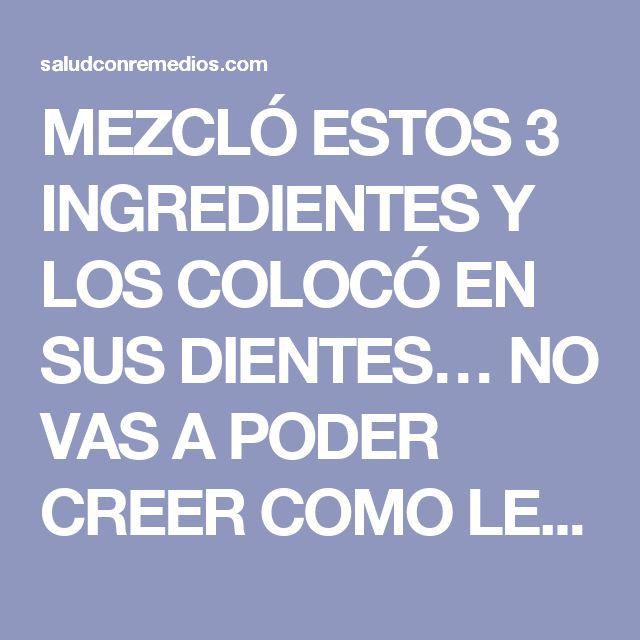 MEZCLÓ ESTOS 3 INGREDIENTES Y LOS COLOCÓ EN SUS DIENTES… NO VAS A PODER CREER COMO LES QUEDARON!! | Salud con Remedios