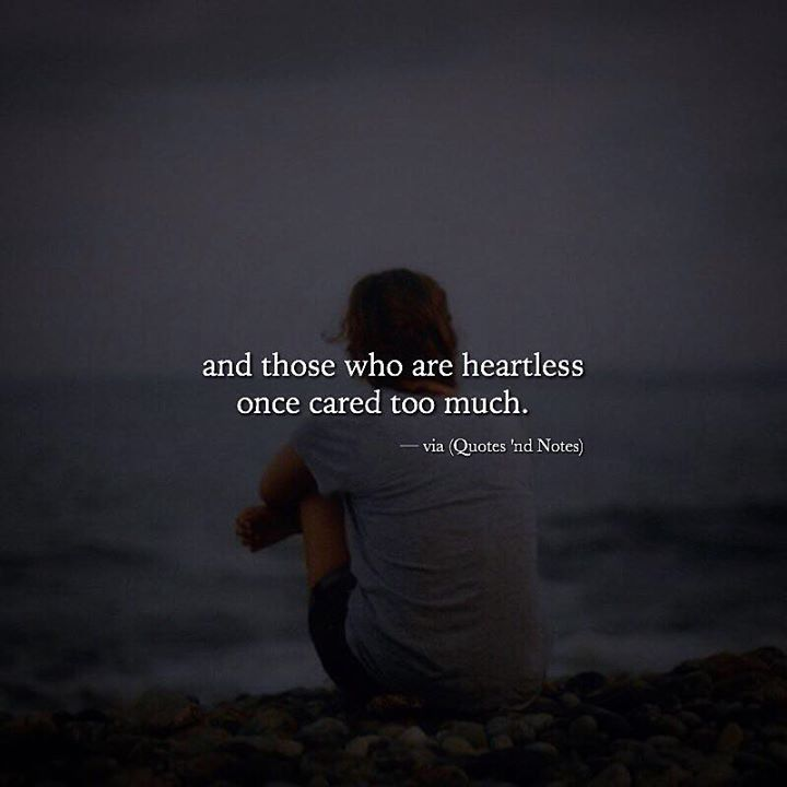 And those who are heartless once cared too much.
