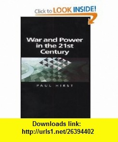 War and Power in the Twenty-First Century The State, Military Power and the International System (Themes for the 21st Century Series) (9780745625218) Paul Hirst , ISBN-10: 0745625215  , ISBN-13: 978-0745625218 ,  , tutorials , pdf , ebook , torrent , downloads , rapidshare , filesonic , hotfile , megaupload , fileserve