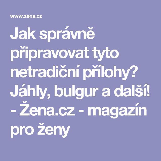 Jak správně připravovat tyto netradiční přílohy? Jáhly, bulgur a další! - Žena.cz - magazín pro ženy