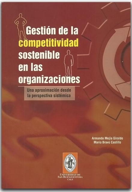 Gestión de la competitividad sostenible en las organizaciones. Una aproximación desde la perspectiva sistématica- Armando Giraldo y Mario Castillo-Universidad de San Buenaventura Seccional Cali    http://www.librosyeditores.com/tiendalemoine/ingenieria-industrial/2073-gestion-de-la-competitividad-sostenible-en-las-organizaciones-una-aproximacion-desde-la-perspectiva-sistematica.html    Editores y distribuidores