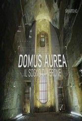 Domus Aurea – Il Sogno di Nerone - Documentario che illustra le stanze segrete della reggia del più famoso imperatore di tutti i tempi…