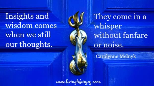 Wisdom and insights are found in a whisper, a niggle or idea.