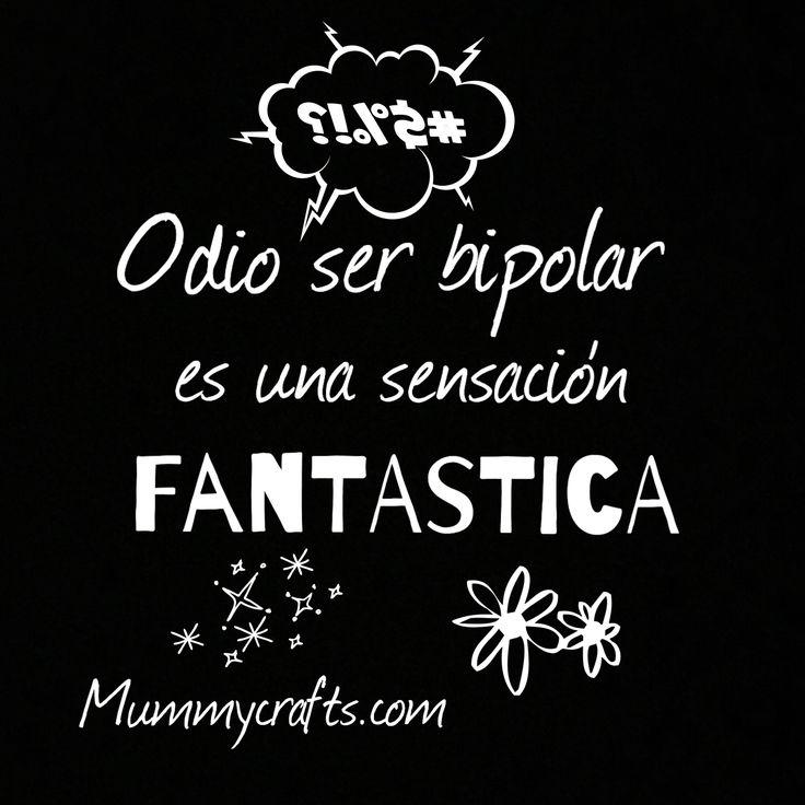 Odio ser bipolar, es una sensación fantastica!