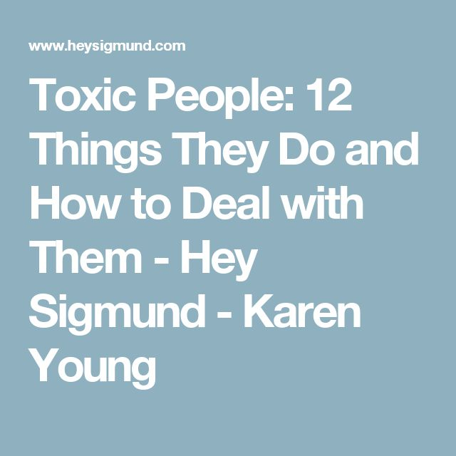 Toxic People: 12 Things They Do and How to Deal with Them - Hey Sigmund - Karen Young