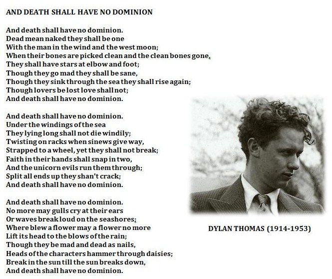And death shall have no dominion, by Dylan Thomas.