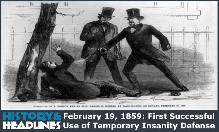 February 19, 1859: First Successful Use of Temporary Insanity Defense - http://www.historyandheadlines.com/february-19-1859-first-successful-use-temporary-insanity-defense/