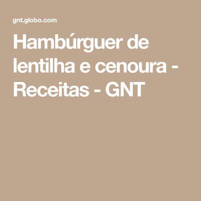 Hambúrguer de lentilha e cenoura - Receitas - GNT