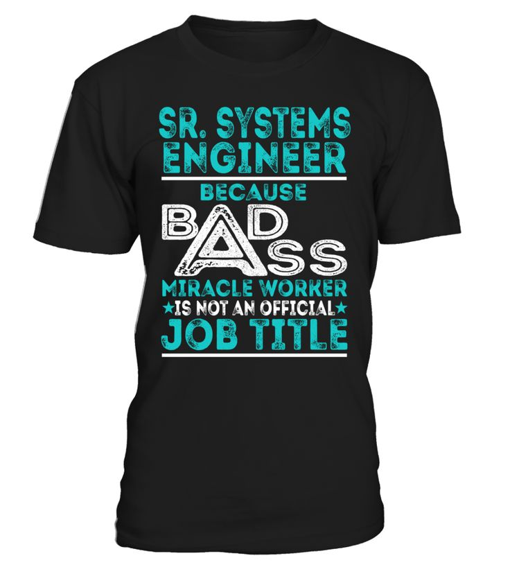 Sr. Systems Engineer - Badass Miracle Worker