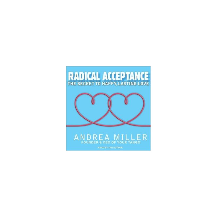 Radical Acceptance : The Secret to Happy, Lasting Love (Unabridged) (CD/Spoken Word) (Andrea Miller)