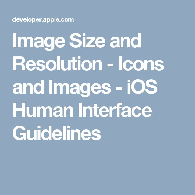 Image Size and Resolution - Icons and Images - iOS Human Interface Guidelines
