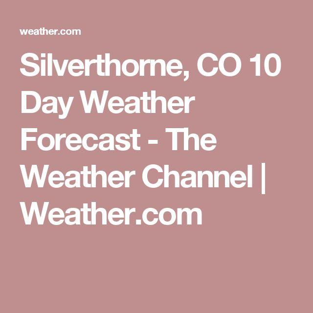 Silverthorne, CO 10 Day Weather Forecast - The Weather Channel | Weather.com