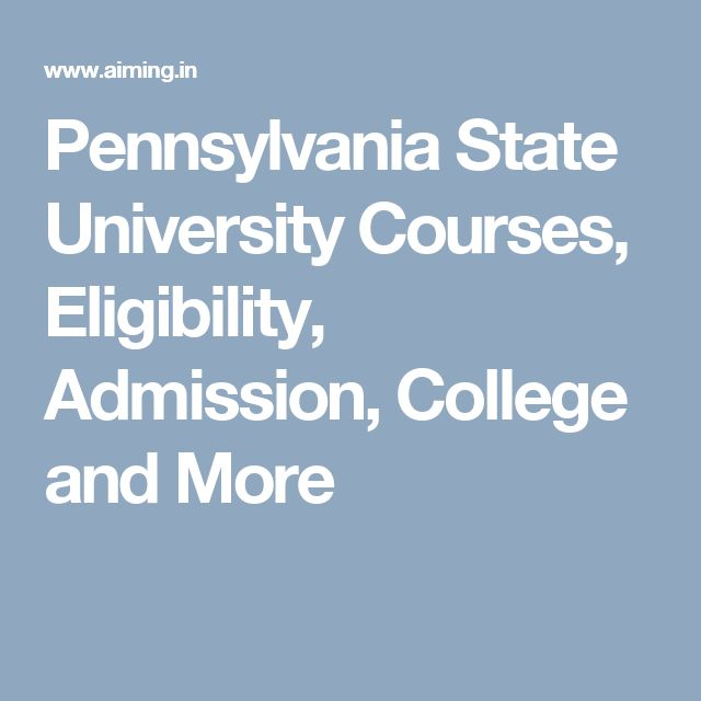 Pennsylvania State University Courses, Eligibility, Admission, College and More