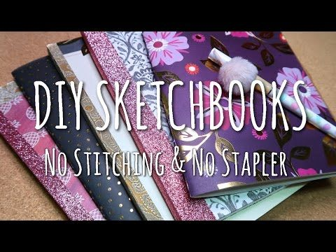 DIY SKETCHBOOKS - No Stitching & No Stapler - YouTube