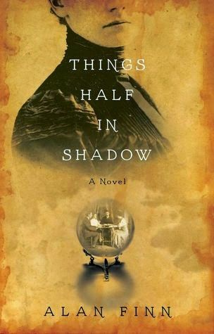 Great Historicals: Things Half in Shadow by Alan Finn