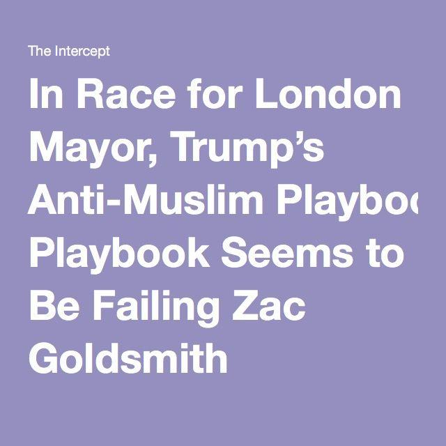 In Race for London Mayor, Trump's Anti-Muslim Playbook Seems to Be Failing Zac Goldsmith