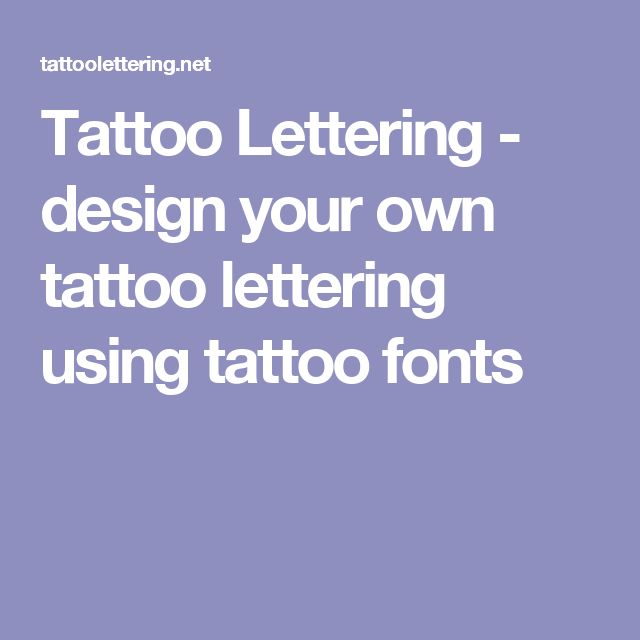 Tattoo lettering design your own tattoo lettering using for Design your own tattoo lettering