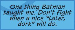 are you sure Dick are you really sure that's what batman taught you