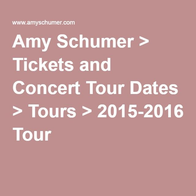 Amy Schumer > Tickets and Concert Tour Dates > Tours > 2015-2016 Tour