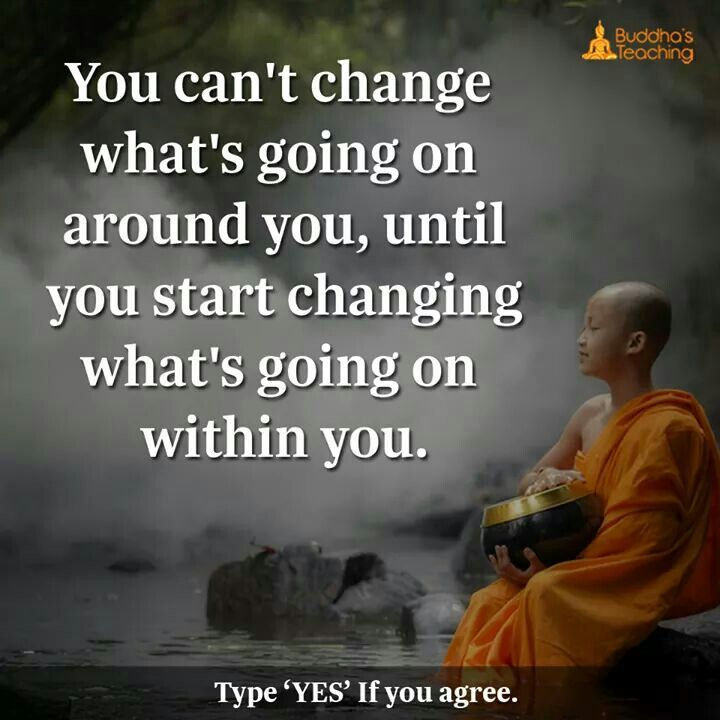 You can't change what's going on  around you until you Start changing what's going on within you.