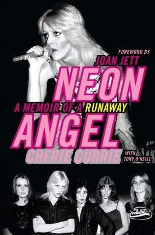 Neon Angel. A Memoir of a Runaway.  by Cherie Currie - FANTASTIC BOOK! way better than the movie
