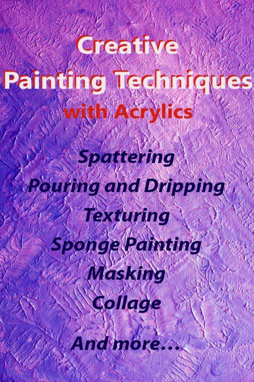 Examples of very creative techniques that you can achieve with acrylic paint: Splattering, Pouring, Dripping, Texturing, Sponge painting, Masking, Collage, etc.                                                                                                                                                      More