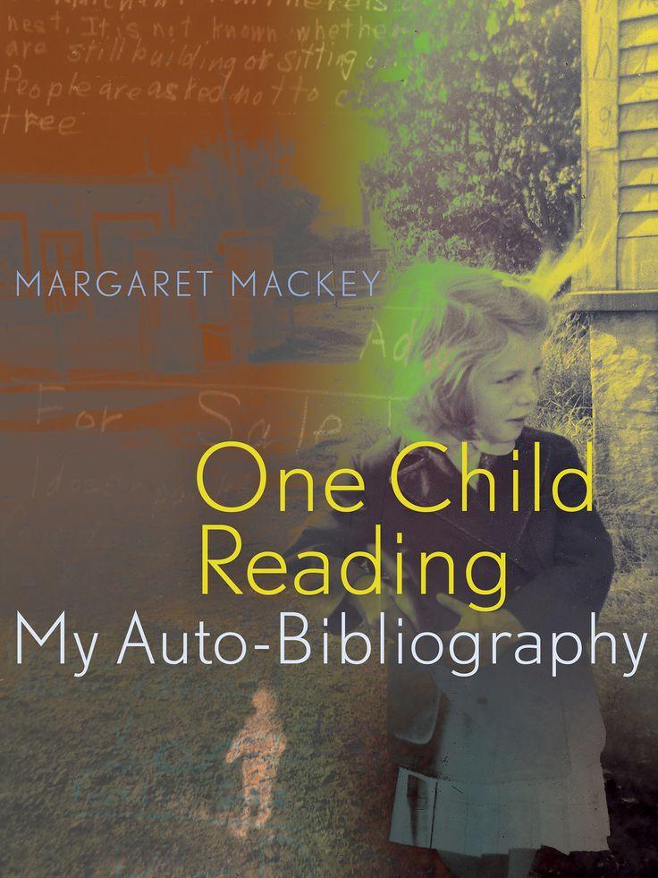 Mackey, M. (2016) One child reading: my auto-bibliography. Edmonton: University of Alberta Press