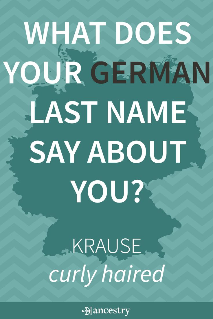 What Does Your German Last Name Say About You? Enter Your Last Name To Find Its Meaning and Origin.