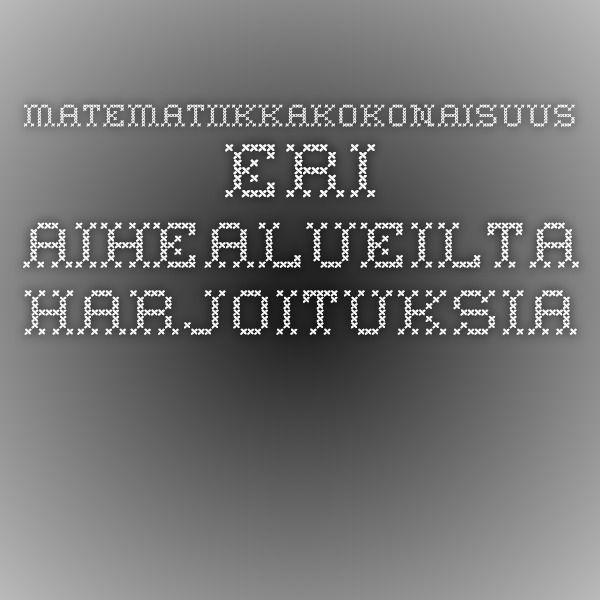 Matematiikkakokonaisuus - eri aihealueilta harjoituksia (TVT-harjoitus).