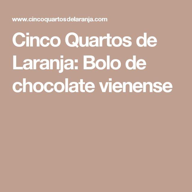 Cinco Quartos de Laranja: Bolo de chocolate vienense