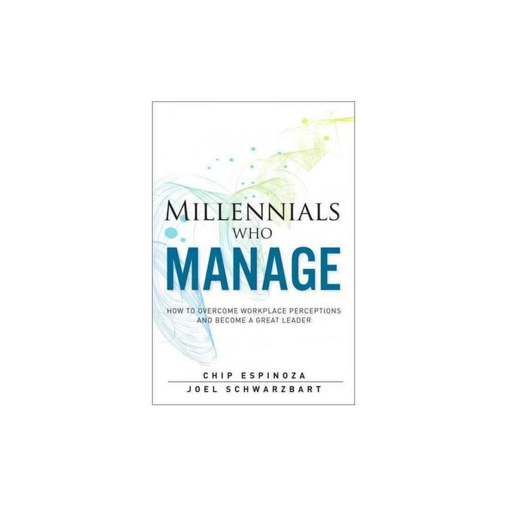 Millennials Who Manage : How to Overcome Workplace Perceptions and Become a Great Leader (Hardcover)