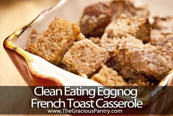 Clean Eating Eggnog French Toast Casserole...I've died and gone to clean eating heaven