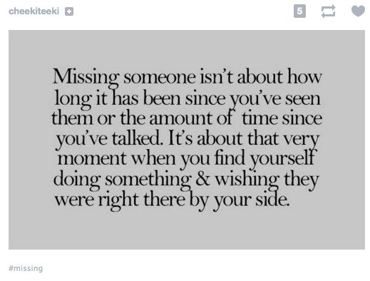 Missing someone isn't about how long it has been since you've seen them.... from Tumblr: cheekiteeki