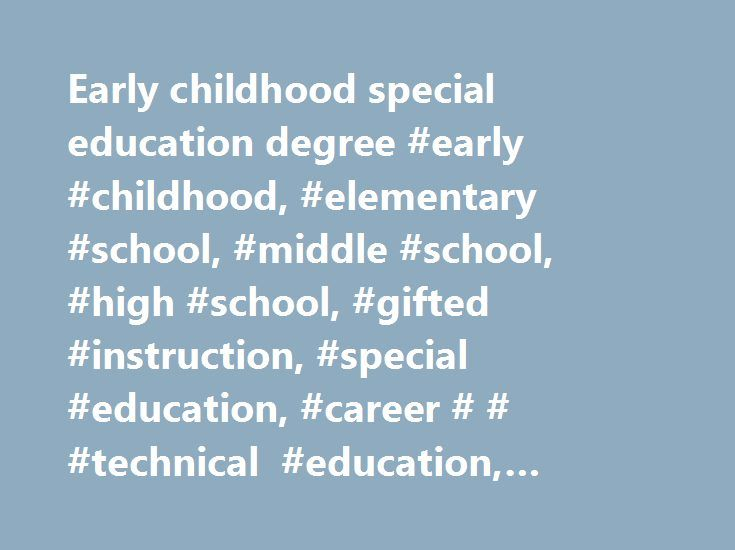 Early childhood special education degree #early #childhood, #elementary #school, #middle #school, #high #school, #gifted #instruction, #special #education, #career # # #technical #education, #adult #education http://uk.nef2.com/early-childhood-special-education-degree-early-childhood-elementary-school-middle-school-high-school-gifted-instruction-special-education-career-technical-education-adult-e/  # Your browser does not support JavaScript! This site uses JavaScript but is fully functional…