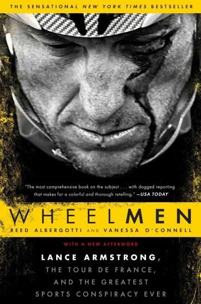 Wheelmen: Lance Armstrong the Tour De France and the Greatest Sports Conspiracy Ever