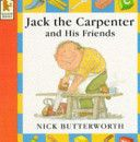 Jack the Carpenter and His Friends - Nick Butterworth
